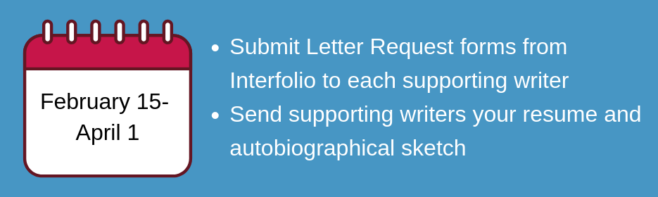 Feb 1 to April. Submit letter request forms. Send supporting writers resume and autosketch