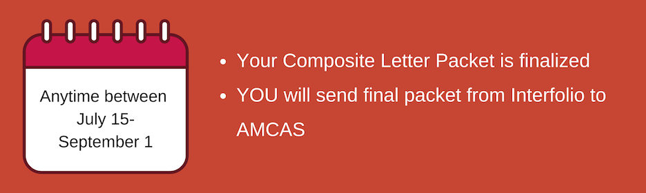 july 15 to september 1. composite letter packet is finalized. you must uplaod to AMCAS