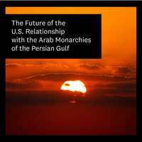 The Future of the US Relationship with the Arab Monarchies of the Persian Gulf